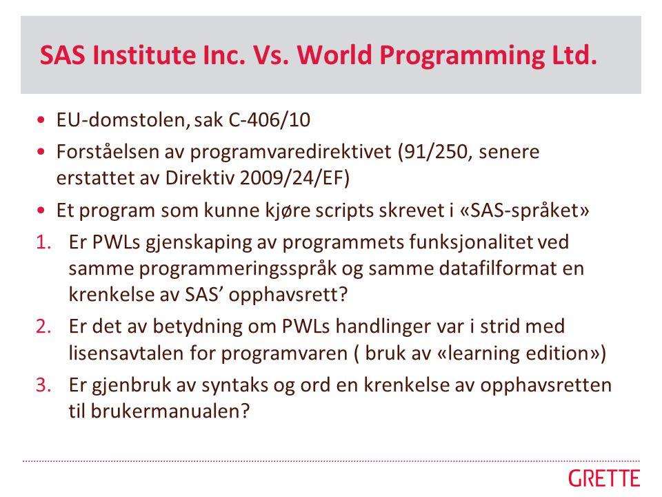 SAS Institute Inc. Vs. World Programming Ltd. •EU-domstolen, sak C-406/10 •Forståelsen av programvaredirektivet (91/250, senere erstattet av Direktiv