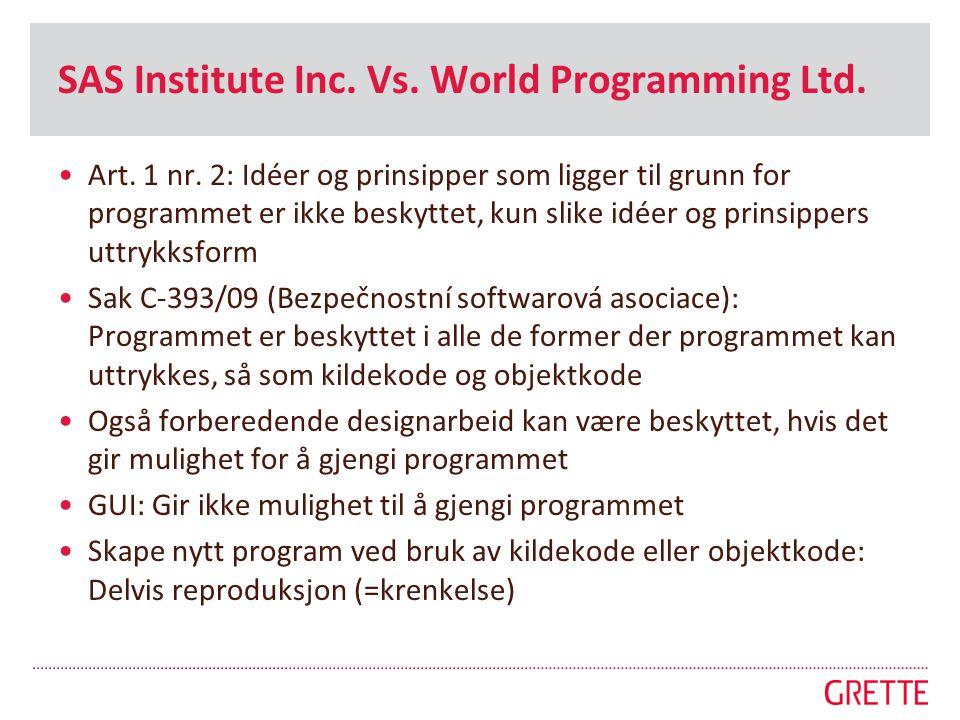 SAS Institute Inc. Vs. World Programming Ltd. •Art. 1 nr. 2: Idéer og prinsipper som ligger til grunn for programmet er ikke beskyttet, kun slike idée