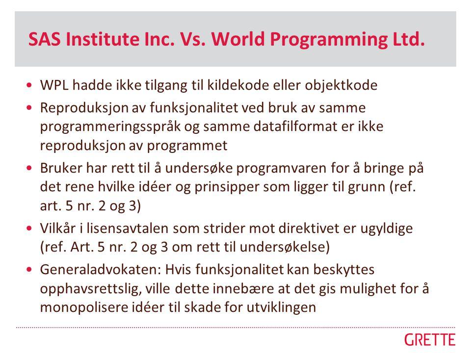 SAS Institute Inc. Vs. World Programming Ltd. •WPL hadde ikke tilgang til kildekode eller objektkode •Reproduksjon av funksjonalitet ved bruk av samme