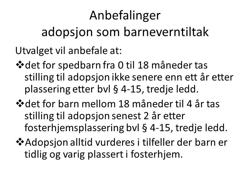 Anbefalinger adopsjon som barneverntiltak Utvalget vil anbefale at:  det for spedbarn fra 0 til 18 måneder tas stilling til adopsjon ikke senere enn ett år etter plassering etter bvl § 4-15, tredje ledd.