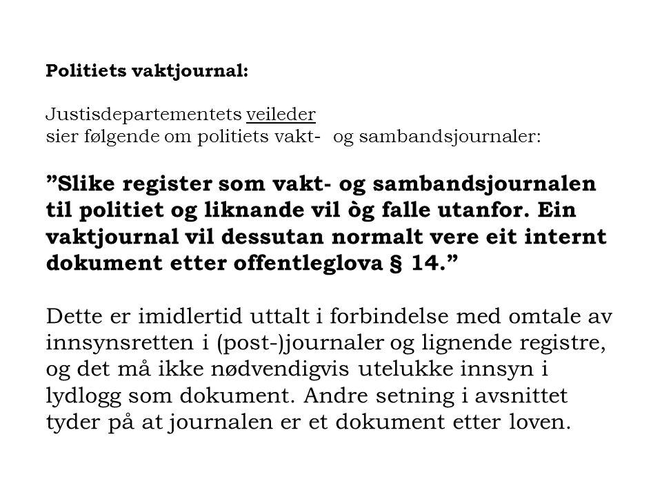 """Politiets vaktjournal: Justisdepartementets veileder sier følgende om politiets vakt- og sambandsjournaler: """"Slike register som vakt- og sambandsjourn"""
