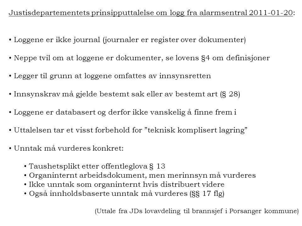 Justisdepartementets prinsipputtalelse om logg fra alarmsentral 2011-01-20: • Loggene er ikke journal (journaler er register over dokumenter) • Neppe