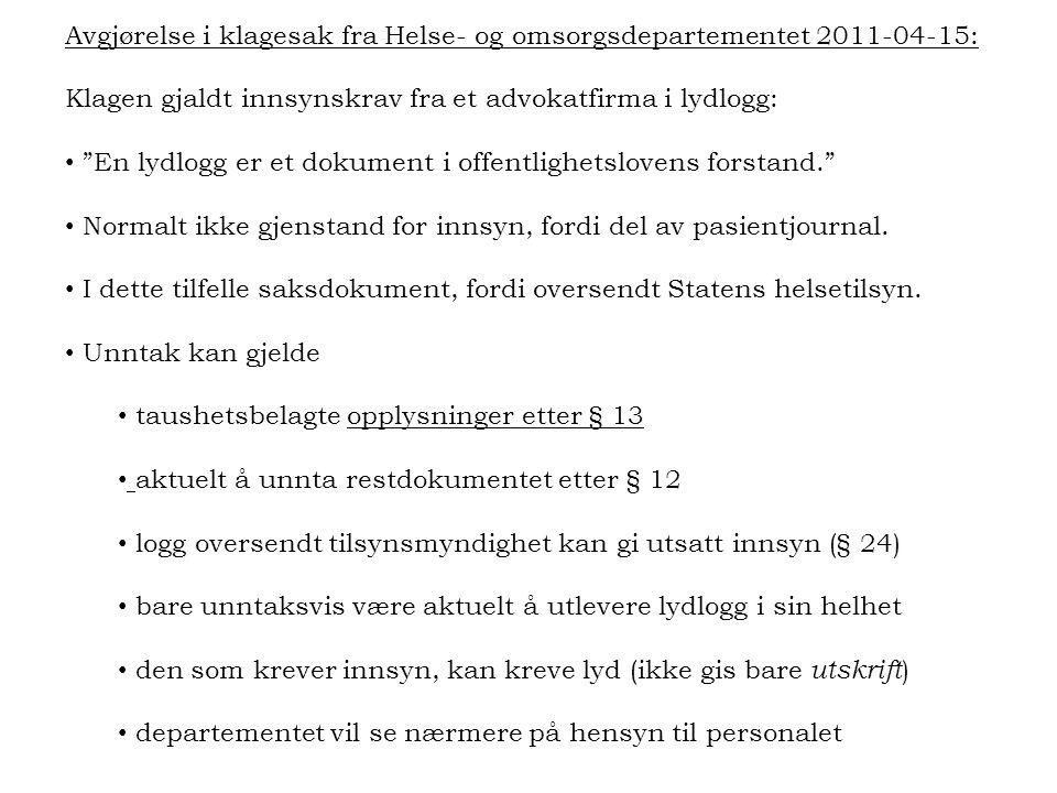 """Avgjørelse i klagesak fra Helse- og omsorgsdepartementet 2011-04-15: Klagen gjaldt innsynskrav fra et advokatfirma i lydlogg: • """"En lydlogg er et doku"""