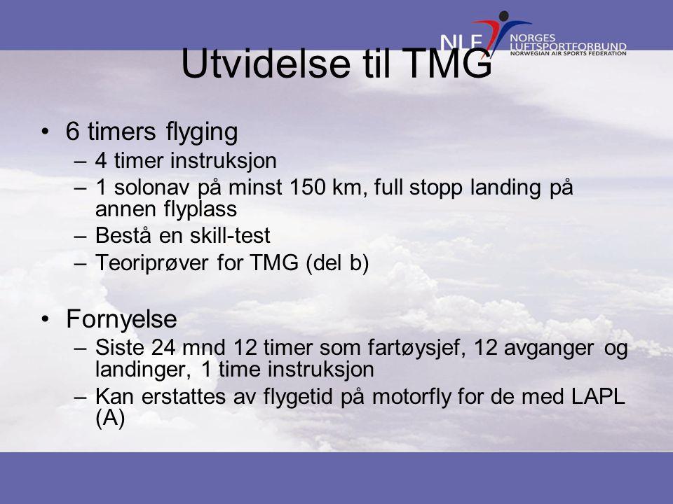 Utvidelse til TMG •6 timers flyging –4 timer instruksjon –1 solonav på minst 150 km, full stopp landing på annen flyplass –Bestå en skill-test –Teorip