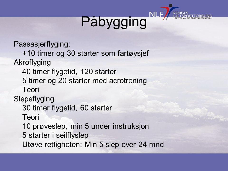 Påbygging Passasjerflyging: +10 timer og 30 starter som fartøysjef Akroflyging 40 timer flygetid, 120 starter 5 timer og 20 starter med acrotrening Te