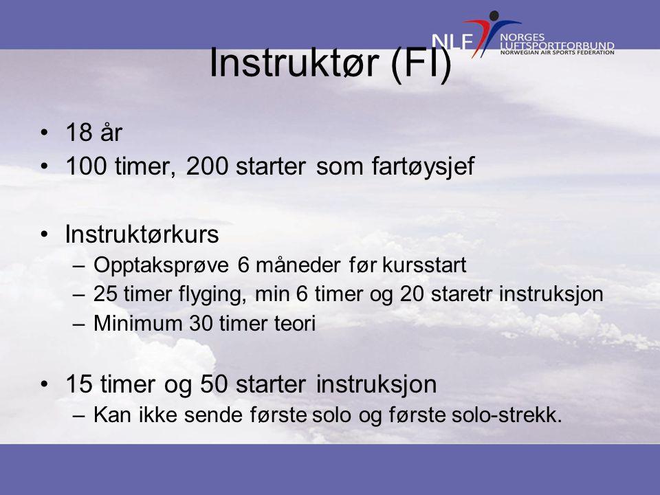 Instruktør (FI) •18 år •100 timer, 200 starter som fartøysjef •Instruktørkurs –Opptaksprøve 6 måneder før kursstart –25 timer flyging, min 6 timer og
