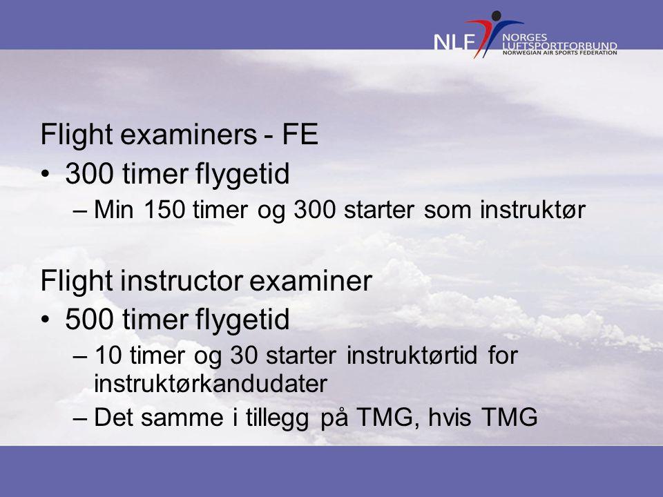 Flight examiners - FE •300 timer flygetid –Min 150 timer og 300 starter som instruktør Flight instructor examiner •500 timer flygetid –10 timer og 30