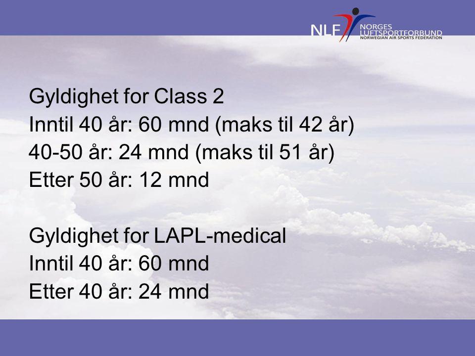 Gyldighet for Class 2 Inntil 40 år: 60 mnd (maks til 42 år) 40-50 år: 24 mnd (maks til 51 år) Etter 50 år: 12 mnd Gyldighet for LAPL-medical Inntil 40