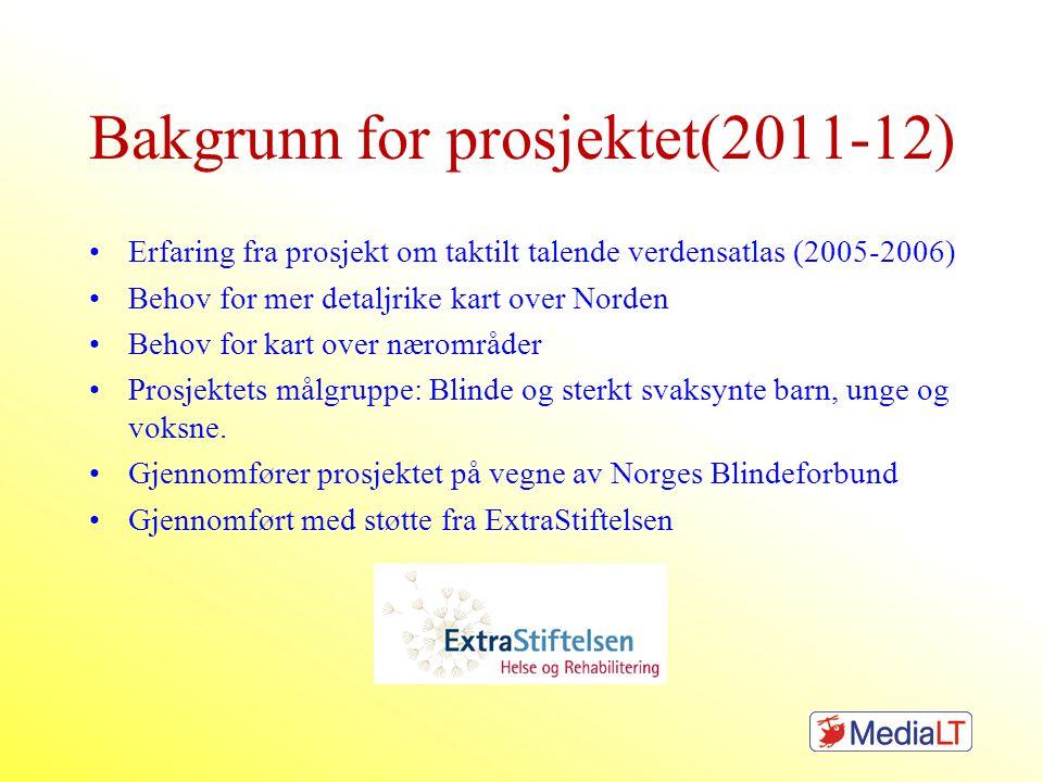 Bakgrunn for prosjektet(2011-12) •Erfaring fra prosjekt om taktilt talende verdensatlas (2005-2006) •Behov for mer detaljrike kart over Norden •Behov