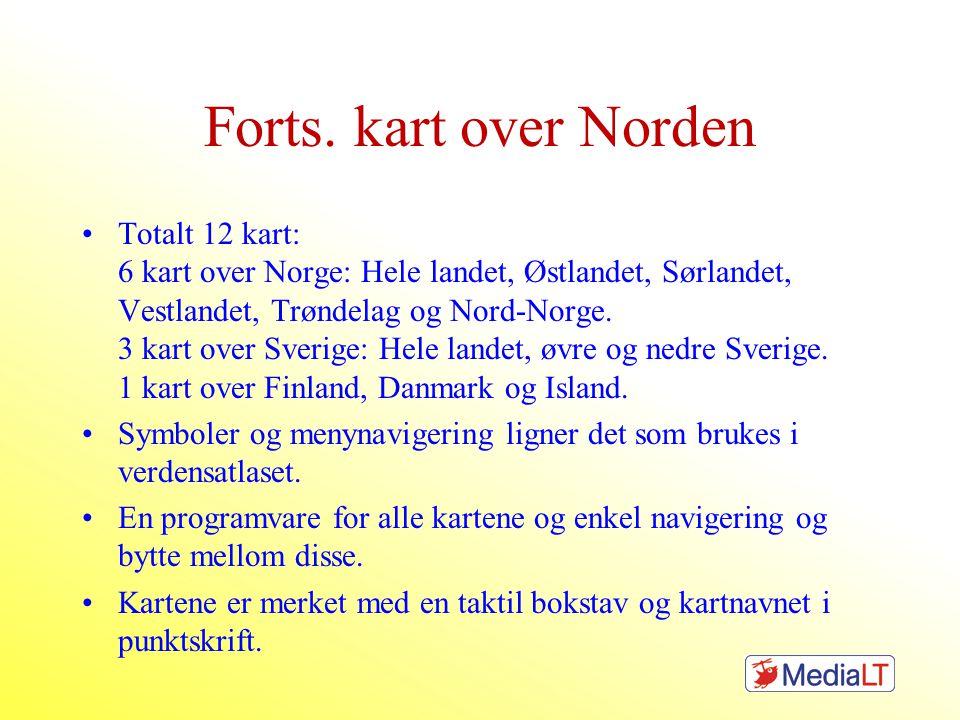 Forts. kart over Norden •Totalt 12 kart: 6 kart over Norge: Hele landet, Østlandet, Sørlandet, Vestlandet, Trøndelag og Nord-Norge. 3 kart over Sverig