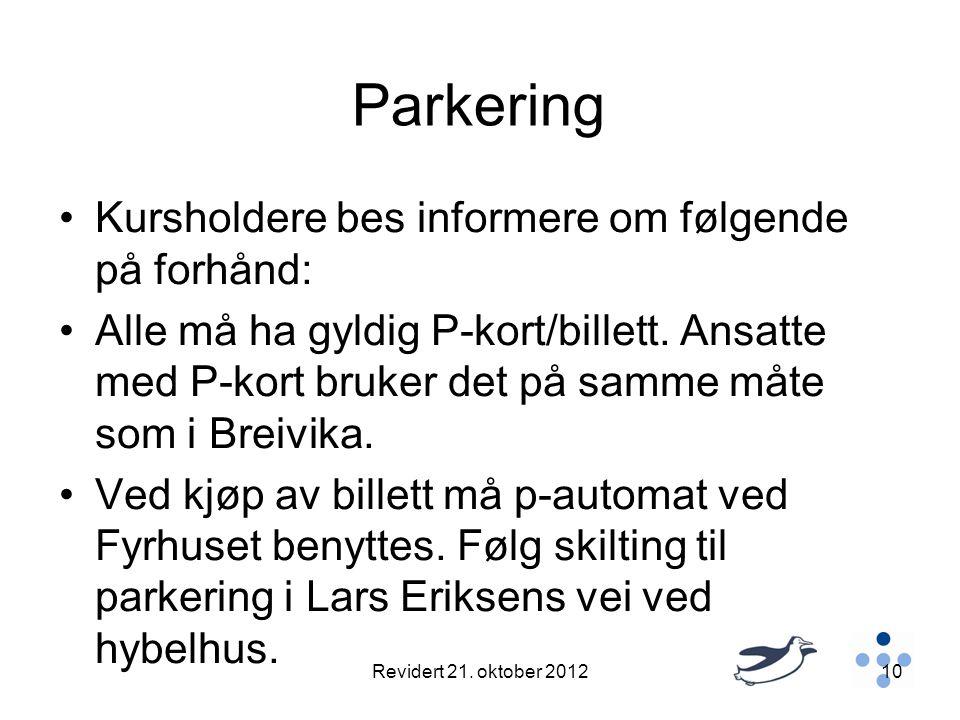 Parkering •Kursholdere bes informere om følgende på forhånd: •Alle må ha gyldig P-kort/billett. Ansatte med P-kort bruker det på samme måte som i Brei