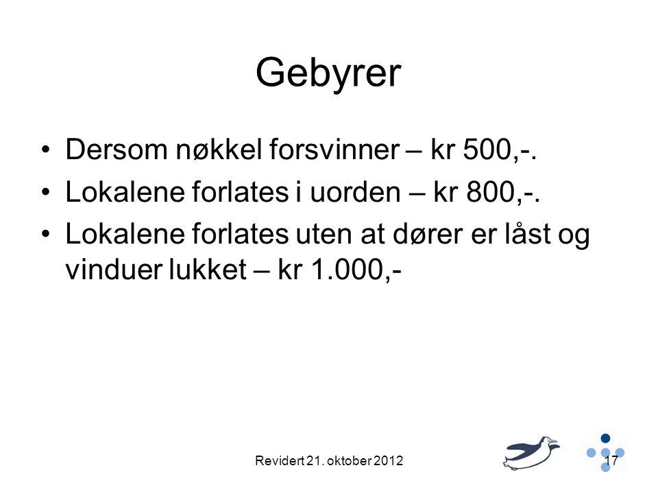 Gebyrer •Dersom nøkkel forsvinner – kr 500,-.•Lokalene forlates i uorden – kr 800,-.