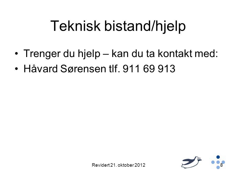 Teknisk bistand/hjelp •Trenger du hjelp – kan du ta kontakt med: •Håvard Sørensen tlf. 911 69 913 Revidert 21. oktober 20128