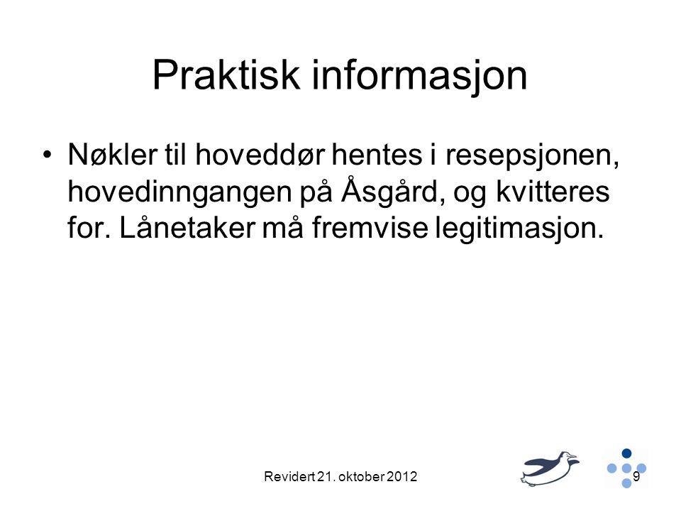 Praktisk informasjon •Nøkler til hoveddør hentes i resepsjonen, hovedinngangen på Åsgård, og kvitteres for. Lånetaker må fremvise legitimasjon. Revide
