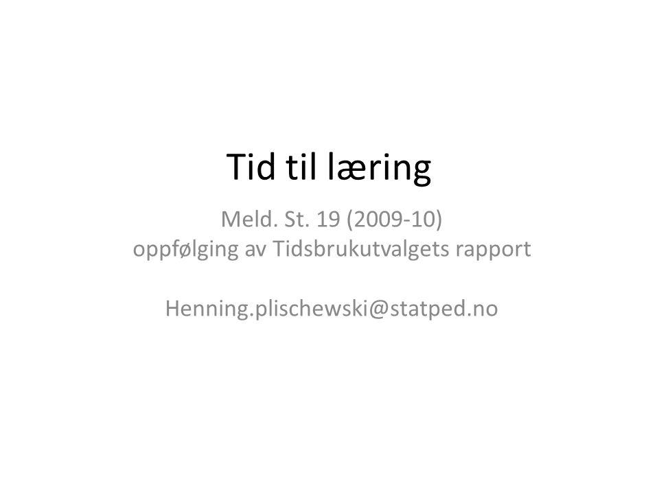Tid til læring Meld. St. 19 (2009-10) oppfølging av Tidsbrukutvalgets rapport Henning.plischewski@statped.no