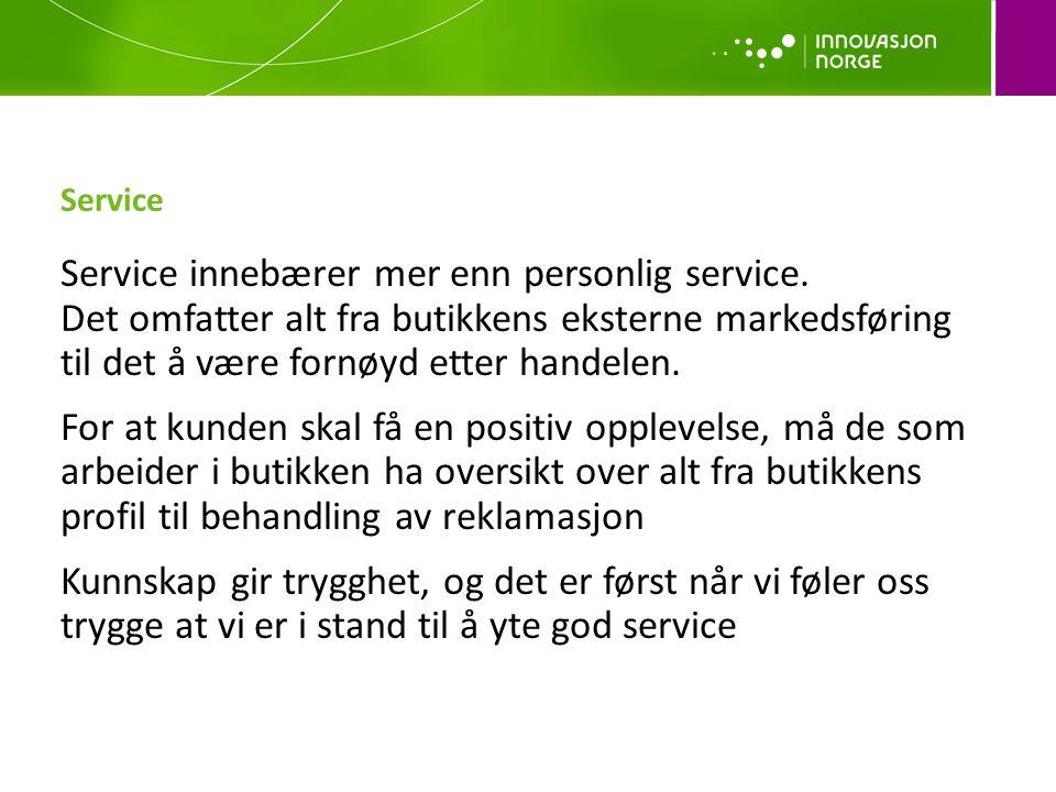 Service Service innebærer mer enn personlig service. Det omfatter alt fra butikkens eksterne markedsføring til det å være fornøyd etter handelen. For