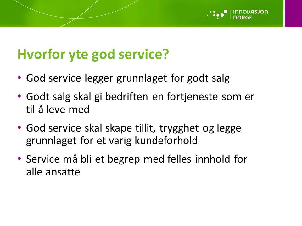 Hvorfor yte god service? • God service legger grunnlaget for godt salg • Godt salg skal gi bedriften en fortjeneste som er til å leve med • God servic