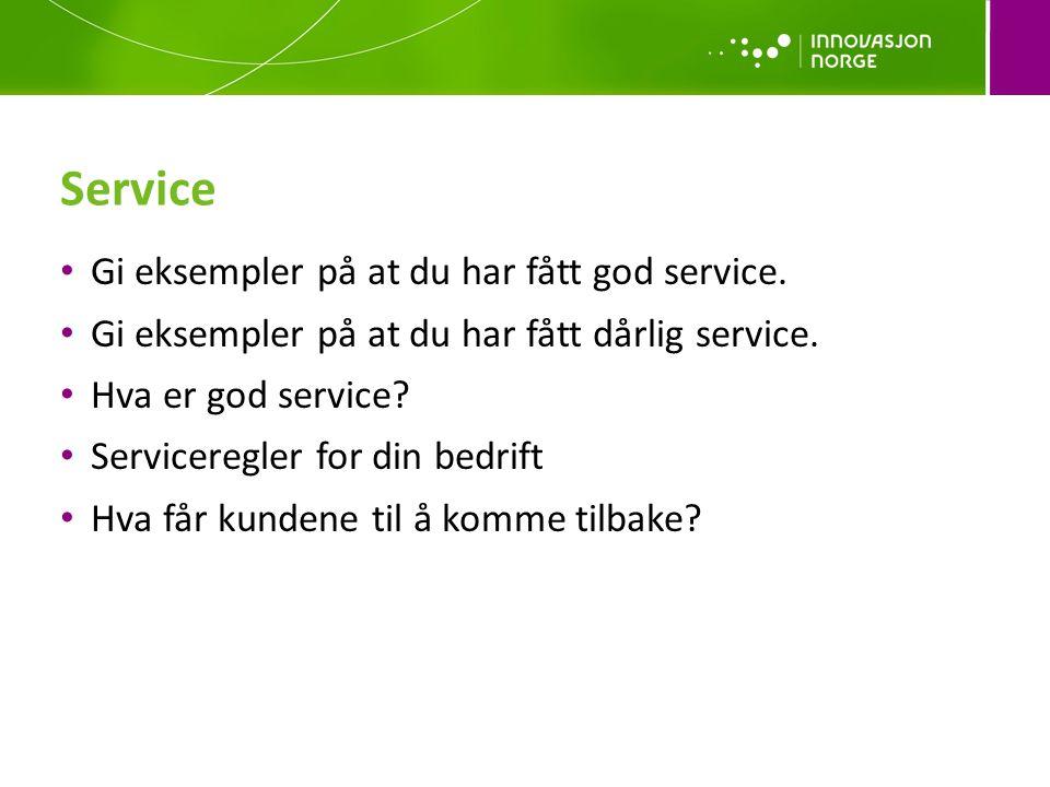 Service • Gi eksempler på at du har fått god service. • Gi eksempler på at du har fått dårlig service. • Hva er god service? • Serviceregler for din b