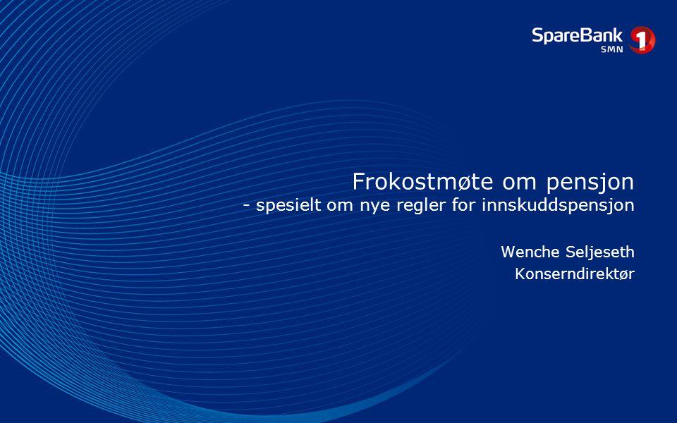 Frokostmøte om pensjon - spesielt om nye regler for innskuddspensjon Wenche Seljeseth Konserndirektør