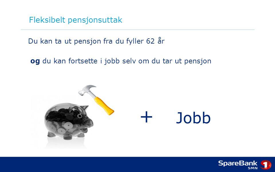 Fleksibelt pensjonsuttak Du kan ta ut pensjon fra du fyller 62 år og du kan fortsette i jobb selv om du tar ut pensjon Jobb +