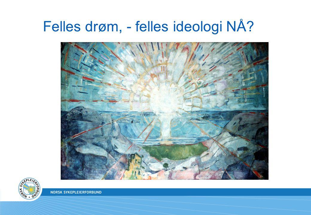 Felles drøm, - felles ideologi NÅ?
