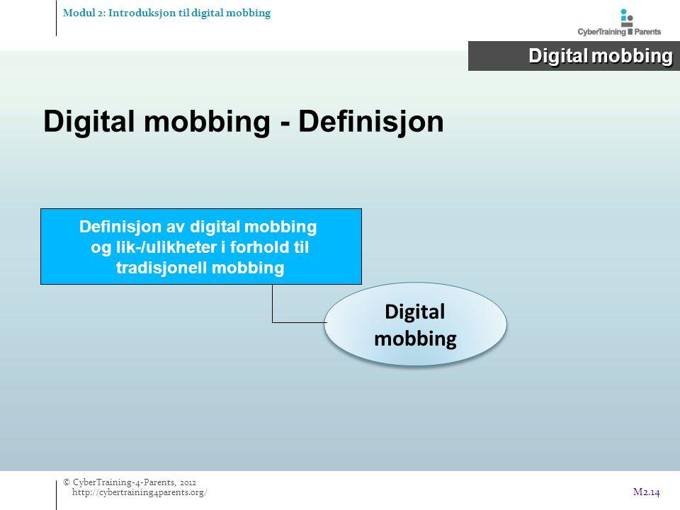 Digital mobbing - Definisjon Digital mobbing Definisjon av digital mobbing og lik-/ulikheter i forhold til tradisjonell mobbing Modul 2: Introduksjon