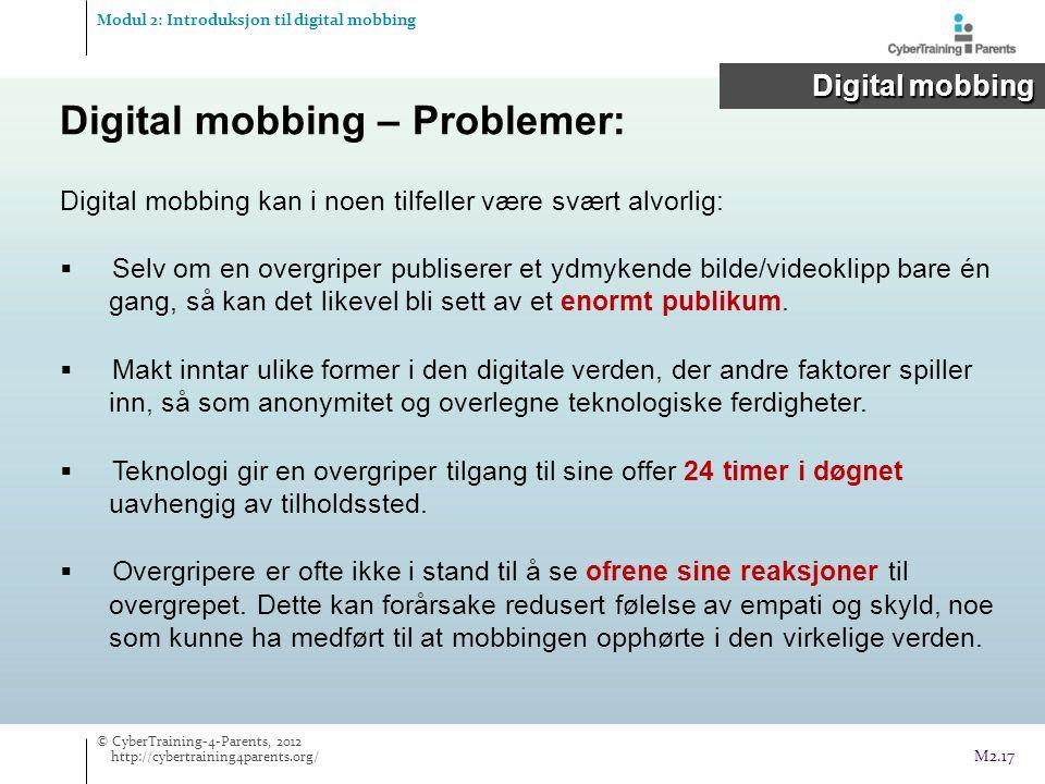 Digital mobbing kan i noen tilfeller være svært alvorlig:  Selv om en overgriper publiserer et ydmykende bilde/videoklipp bare én gang, så kan det likevel bli sett av et enormt publikum.