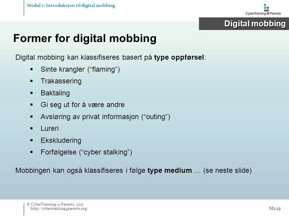 """Digital mobbing kan klassifiseres basert på type oppførsel:  Sinte krangler (""""flaming"""")  Trakassering  Baktaling  Gi seg ut for å være andre  Avs"""