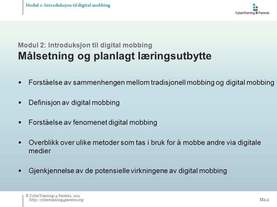 M2.2 Modul 2: Introduksjon til digital mobbing Målsetning og planlagt læringsutbytte Modul 2: Introduksjon til digital mobbing  Forståelse av sammenh