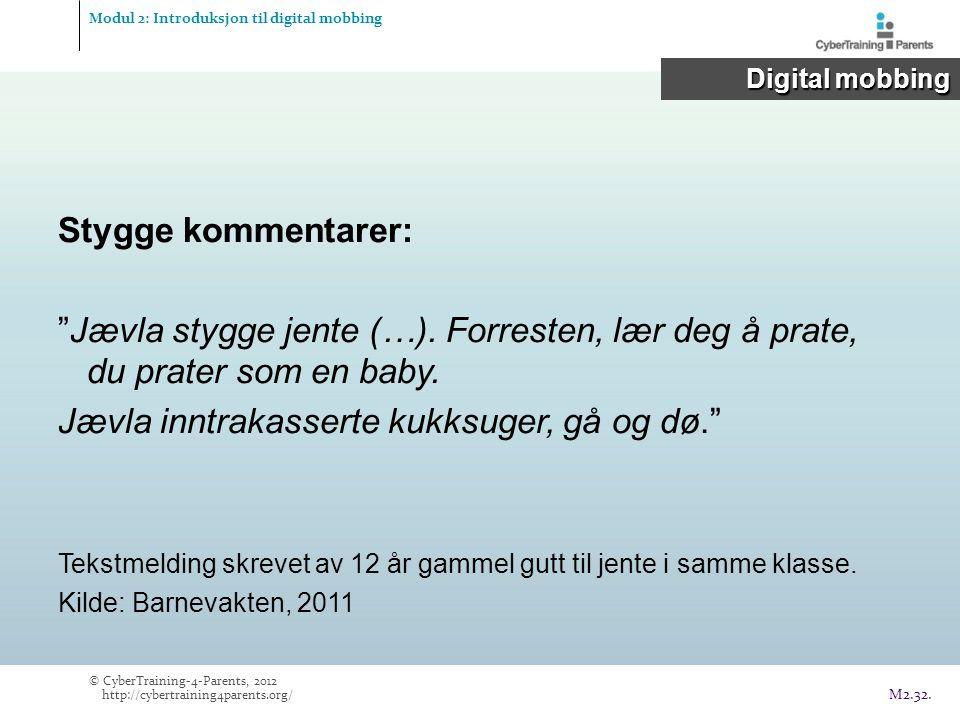Modul 2: Introduksjon til digital mobbing Digital mobbing Digital mobbing © CyberTraining-4-Parents, 2012 http://cybertraining4parents.org/ M2.32. Sty