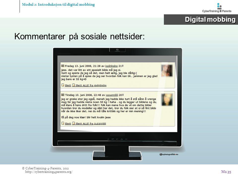 Modul 2: Introduksjon til digital mobbing Digital mobbing Digital mobbing © CyberTraining-4-Parents, 2012 http://cybertraining4parents.org/ M2.35 Kommentarer på sosiale nettsider: