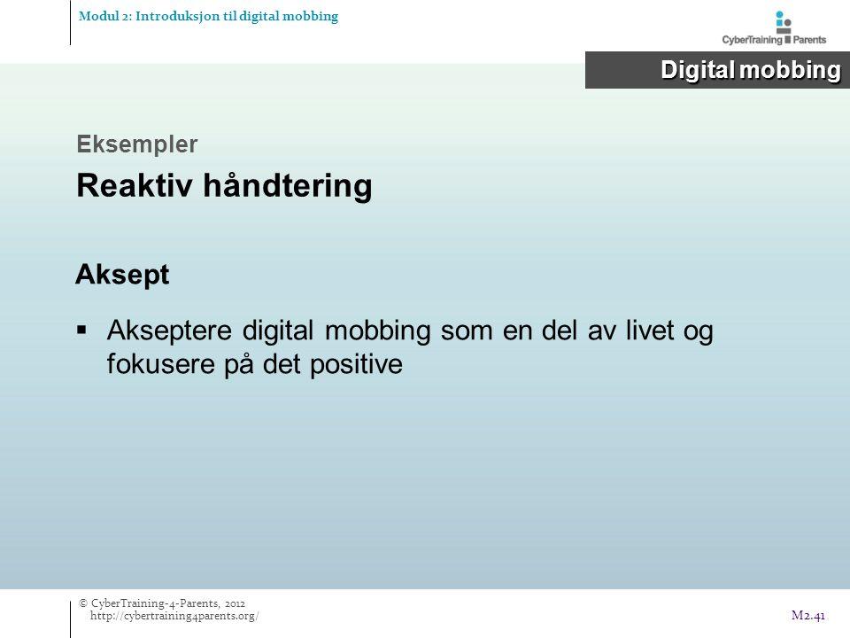 Aksept  Akseptere digital mobbing som en del av livet og fokusere på det positive Modul 2: Introduksjon til digital mobbing Digital mobbing Digital m
