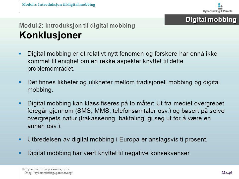 Modul 2: Introduksjon til digital mobbing Konklusjoner  Digital mobbing er et relativt nytt fenomen og forskere har ennå ikke kommet til enighet om en rekke aspekter knyttet til dette problemområdet.