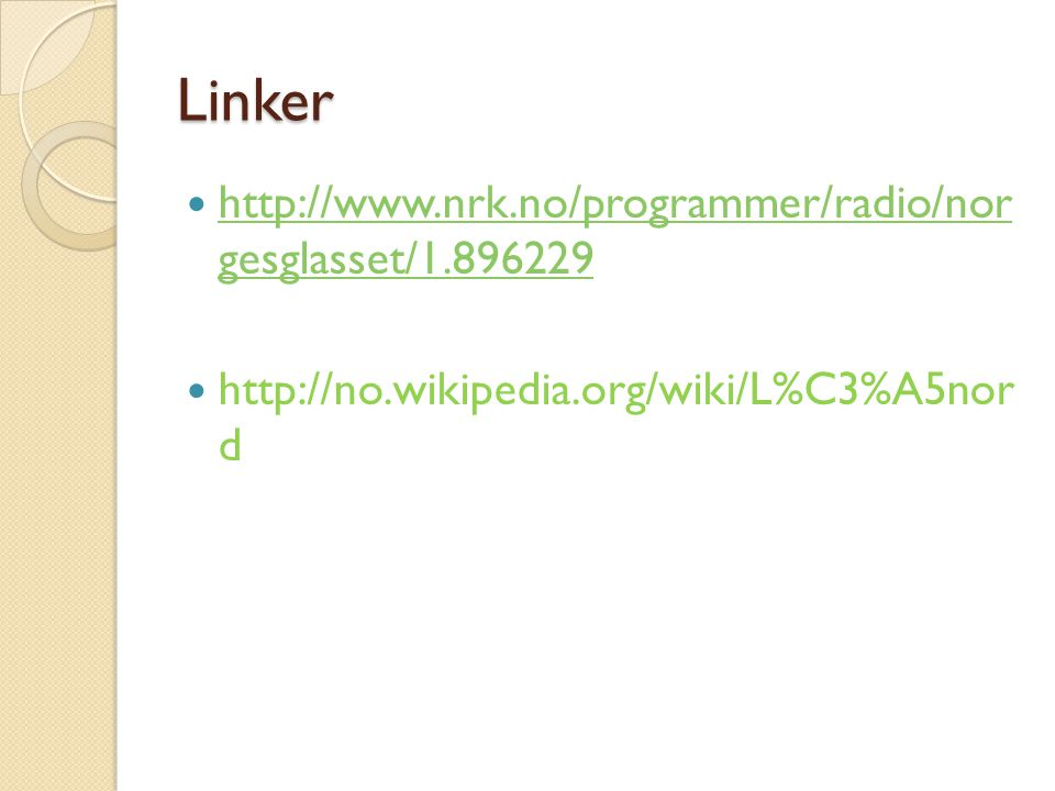 Linker  http://www.nrk.no/programmer/radio/nor gesglasset/1.896229 http://www.nrk.no/programmer/radio/nor gesglasset/1.896229  http://no.wikipedia.org/wiki/L%C3%A5nor d