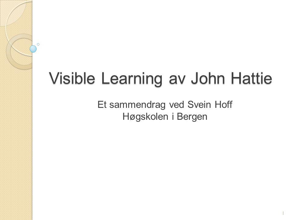 Visible Learning av John Hattie Et sammendrag ved Svein Hoff Høgskolen i Bergen 1