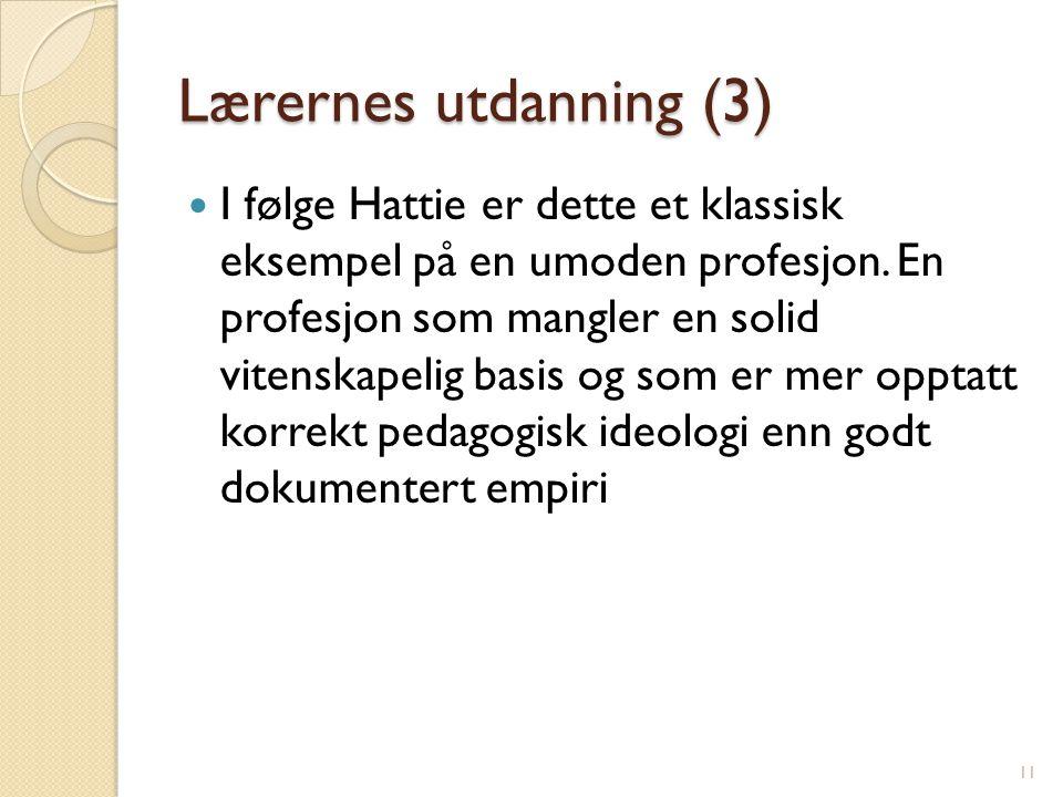 Lærernes utdanning (3)  I følge Hattie er dette et klassisk eksempel på en umoden profesjon. En profesjon som mangler en solid vitenskapelig basis og