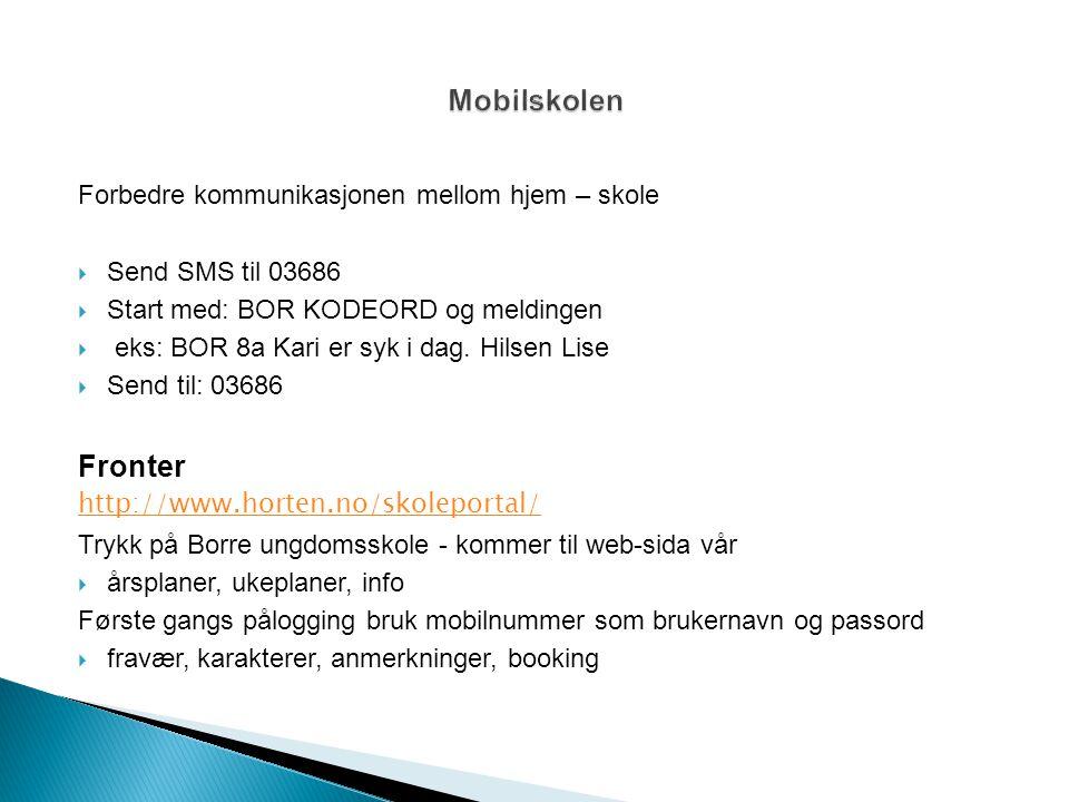 Forbedre kommunikasjonen mellom hjem – skole  Send SMS til 03686  Start med: BOR KODEORD og meldingen  eks: BOR 8a Kari er syk i dag. Hilsen Lise 