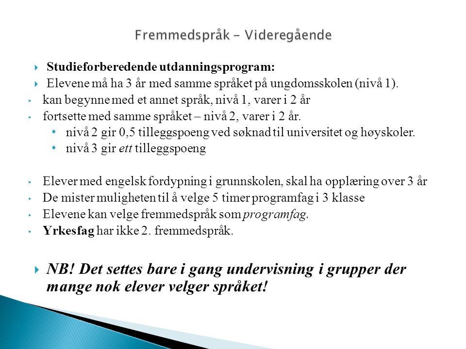  Studieforberedende utdanningsprogram:  Elevene må ha 3 år med samme språket på ungdomsskolen (nivå 1). • kan begynne med et annet språk, nivå 1, va