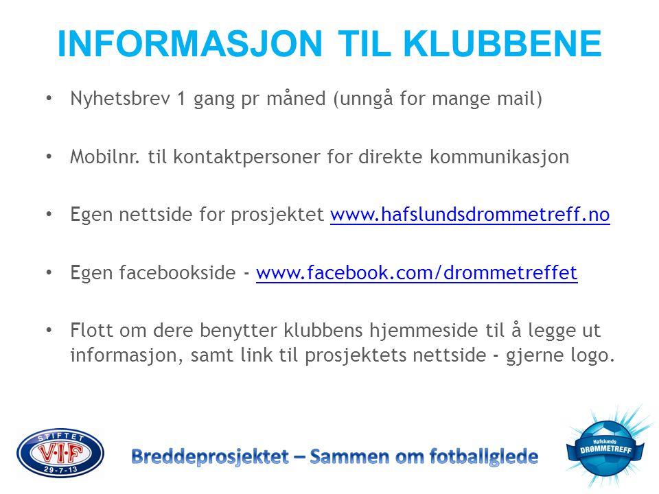 INFORMASJON TIL KLUBBENE • Nyhetsbrev 1 gang pr måned (unngå for mange mail) • Mobilnr. til kontaktpersoner for direkte kommunikasjon • Egen nettside