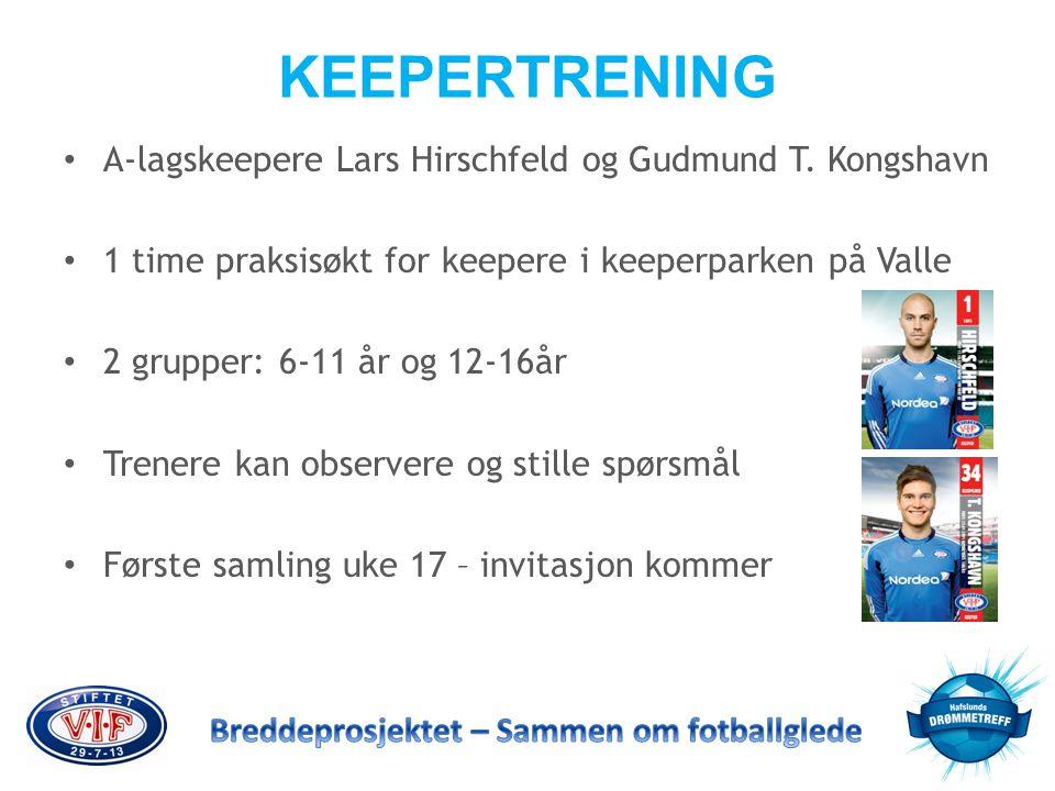 KEEPERTRENING • A-lagskeepere Lars Hirschfeld og Gudmund T. Kongshavn • 1 time praksisøkt for keepere i keeperparken på Valle • 2 grupper: 6-11 år og