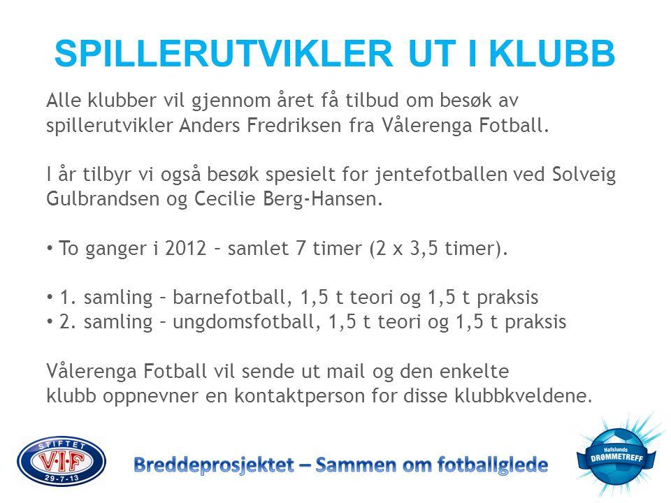 SPILLERUTVIKLER UT I KLUBB Alle klubber vil gjennom året få tilbud om besøk av spillerutvikler Anders Fredriksen fra Vålerenga Fotball. I år tilbyr vi