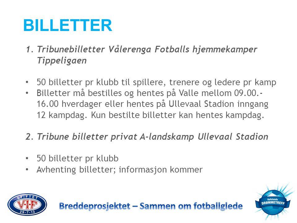 BILLETTER 1.Tribunebilletter Vålerenga Fotballs hjemmekamper Tippeligaen • 50 billetter pr klubb til spillere, trenere og ledere pr kamp • Billetter m