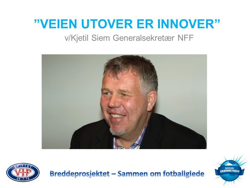 """""""VEIEN UTOVER ER INNOVER"""" v/Kjetil Siem Generalsekretær NFF"""