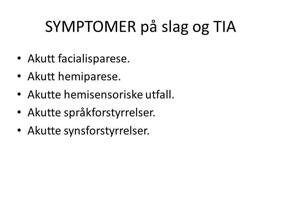 SYMPTOMER på slag og TIA • Akutt facialisparese. • Akutt hemiparese. • Akutte hemisensoriske utfall. • Akutte språkforstyrrelser. • Akutte synsforstyr