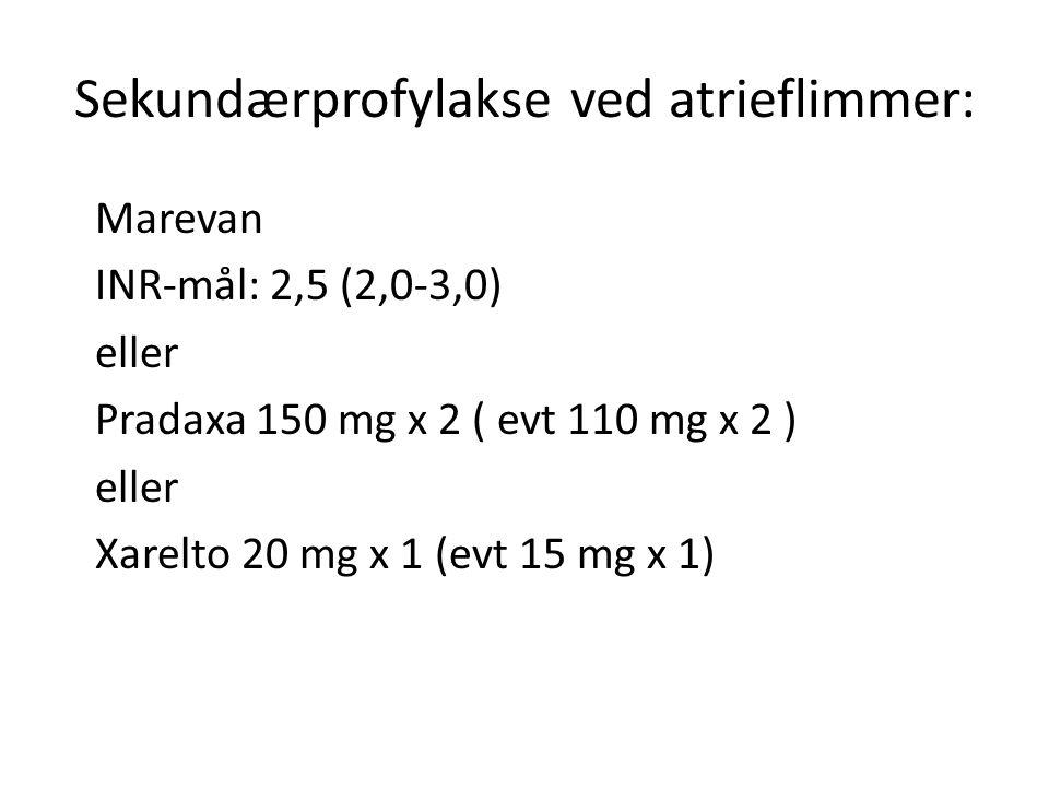 Sekundærprofylakse ved atrieflimmer: Marevan INR-mål: 2,5 (2,0-3,0) eller Pradaxa 150 mg x 2 ( evt 110 mg x 2 ) eller Xarelto 20 mg x 1 (evt 15 mg x 1