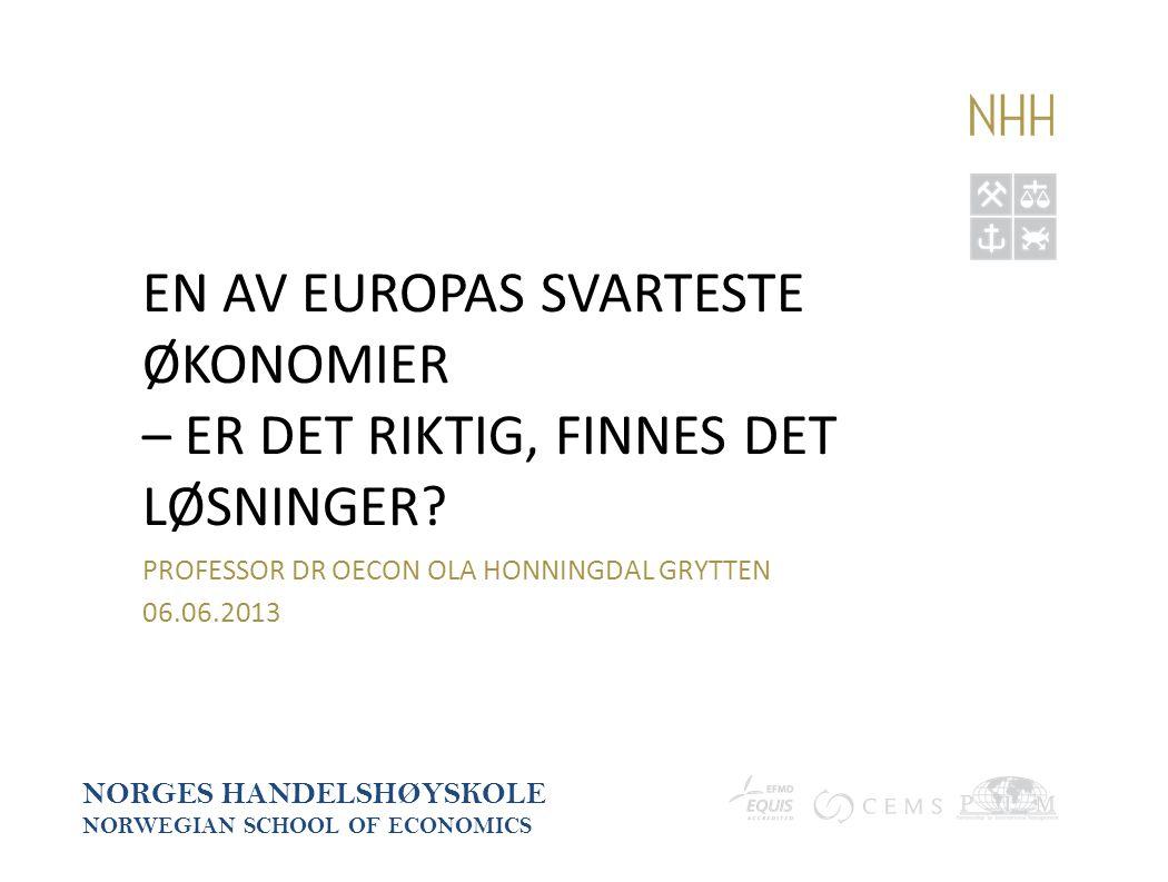 EN AV EUROPAS SVARTESTE ØKONOMIER – ER DET RIKTIG, FINNES DET LØSNINGER? PROFESSOR DR OECON OLA HONNINGDAL GRYTTEN 06.06.2013 NORGES HANDELSHØYSKOLE N