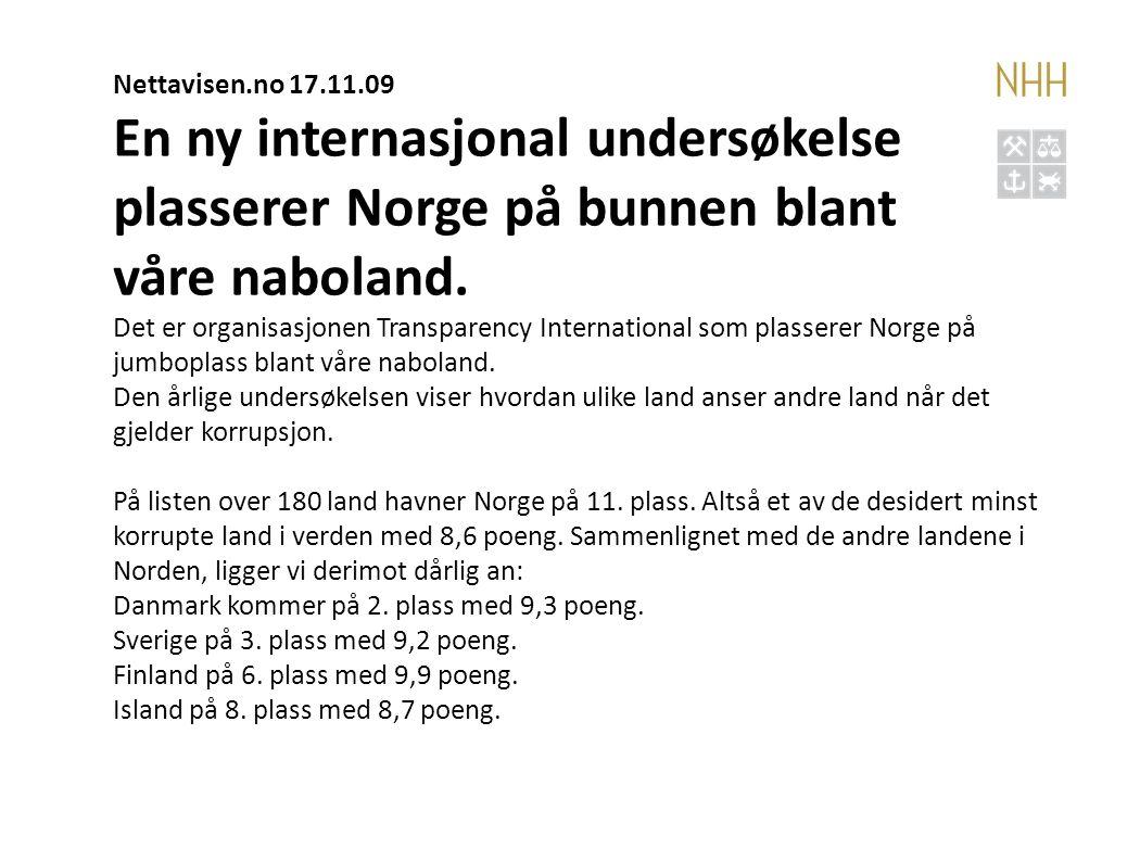 Nettavisen.no 17.11.09 En ny internasjonal undersøkelse plasserer Norge på bunnen blant våre naboland. Det er organisasjonen Transparency Internationa