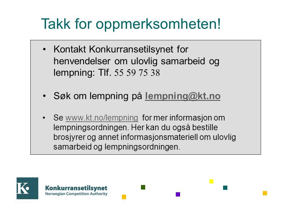 Takk for oppmerksomheten! Navn: E-post: Tlf: Internett: www.konkurransetilsynet.no •Kontakt Konkurransetilsynet for henvendelser om ulovlig samarbeid