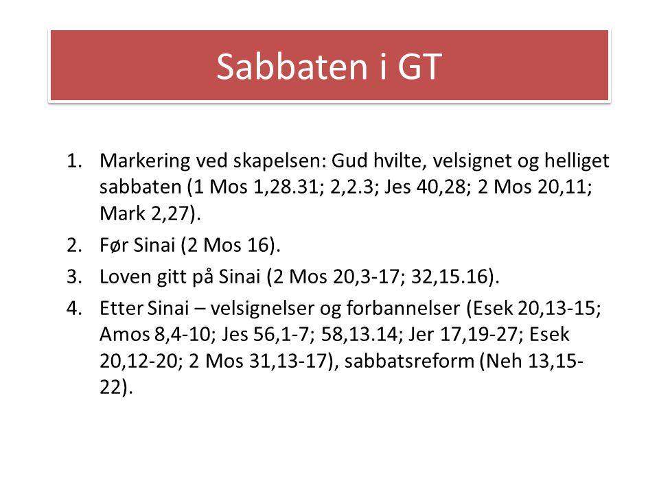 Sabbaten i GT 1.Markering ved skapelsen: Gud hvilte, velsignet og helliget sabbaten (1 Mos 1,28.31; 2,2.3; Jes 40,28; 2 Mos 20,11; Mark 2,27). 2.Før S