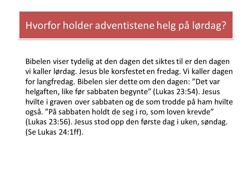 Hvorfor holder adventistene helg på lørdag? Bibelen viser tydelig at den dagen det siktes til er den dagen vi kaller lørdag. Jesus ble korsfestet en f